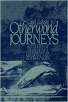 Otherworld Journeys: Accounts of Near-death Experience in Medieval & Modern Times - Carol Zaleski