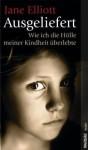Ausgeliefert: Wie Ich Die Hölle Meiner Kindheit Überlebte - Jane Elliott, Christiane Burkhardt