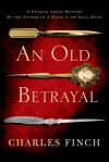 An Old Betrayal: A Charles Lenox Mystery - Charles Finch
