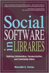 Social Software in Libraries: Building Collaboration, Communication, and Community Online - Meredith G. Farkas