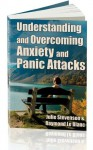 Understanding and Overcoming Anxiety and Panic Attacks. A Guide for You and Your Caregiver. - Julie Stevenson, Le Blanc, Raymond