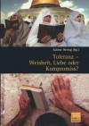 Toleranz Weisheit, Liebe Oder Kompromiss?: Multikulturelle Diskurse Und Orte - Sabine Hering, Micha Brumlik, Mariano Delgado