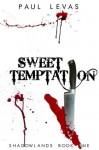 Sweet Temptation (Evil is Lurking (collection of short stories) coming in 2014) - Paul Levas