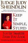 Keep It Simple, Stupid: You're Smarter Than You Look - Judy Sheindlin