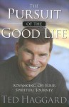 Pursuit Of The Good Life: Advancing on your spiritual journey - Ted Haggard