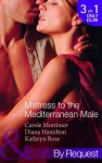 Mistress To the Mediterranean Male - Carole Mortimer, Diana Hamilton, Kathryn Ross