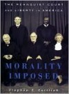 Morality Imposed: The Rehnquist Court and the State of Liberty in America - Stephen Gottlieb