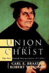 Union with Christ: The New Finnish Interpretation of Luther - Carl E. Braaten