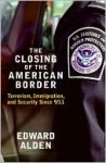 The Closing of the American Border: Terrorism, Immigration, and Security Since 9/11 - Edward Alden