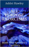All Purpose Exorcisms: Book One-Ignatius's Territory (The Cameron Connelly Novels) - Ashlei Hawley