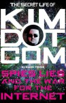 The Secret Life of Kim Dotcom: Spies, Lies and the War for the Internet - David Fisher, Kim Dotcom