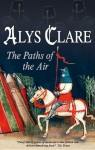 The Paths of the Air - Alys Clare