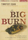 The Big Burn: Teddy Roosevelt & the Fire That Saved America - Timothy Egan, Robertson Dean