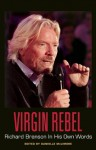 Virgin Rebel: Richard Branson In His Own Words - David Andrews