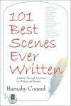 101 Best Scenes Ever Written: A Romp Through Literature for Writers and Readers - Barnaby Conrad