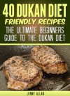 40 Dukan Diet Friendly Recipes - The Ultimate Beginners Guide To The Dukan Diet (Healthy Weight Loss Recipes) - Jenny Allan