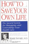 How to Save Your Own Life: The Eight Steps Only You Can Take to Manage and Control Your Health Care - Marie Savard, Sondra Forsyth