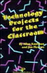 Technology Projects For The Classroom - Allan Kaufman, Jim Flowers