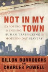 Not in My Town: Exposing and Ending Human Trafficking and Modern-Day Slavery - Dillon Burroughs