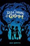 A Tale Dark & Grimm (A Tale Dark and Grimm #1) - Adam Gidwitz
