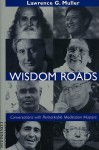 Wisdom Roads: Conversations with Remarkable Meditation Masters - Lawrence G. Muller, Laurence Freeman