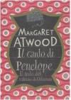 Il canto di Penelope: il mito del ritorno di Odisseo - Margherita Crepax, Margaret Atwood