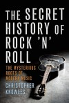The Secret History of Rock 'n' Roll - Christopher Knowles