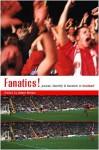 Fanatics: Power, Identity and Fandom in Football - Adam Brown