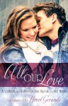 All Our Love - Novel Grounds, Rene Folsom, Brooke Cumberland, Felicia Tatum, Vicki Green, Brandy L. Rivers, Melissa Collins, Juli Valenti, Jettie Woodruff, S.L. Dearing, Marie Wathen, Sarah M. Cradit