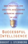 Successful Intelligence: How Practical and Creative Intelligence Determine Success in Life - Robert J. Sternberg