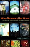 When Necessary Use Words: Changing Lives Through Worship, Justice and Evangelism - Mike Pilavachi, Liza Hoeksma