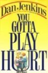 You Gotta Play Hurt - Dan Jenkins