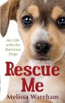 Rescue Me: My Life with the Battersea Dogs - Melissa Wareham