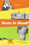 Yeats Is Dead!: A Mystery by 15 Irish Writers - Roddy Doyle, Joseph O'Connor, Frank McCourt, Marian Keyes, Conor McPherson, Gene Kerrigan, Gina Moxley, Anthony Cronin, Owen O'Neill, Hugo Hamilton, Charlie O'Neill, Tom Humphries, Donal O'Kelly, Pauline McLynn, Gerard Stembridge
