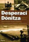 Desperaci Dönitza. Niemieckie żywe torpedy i bezzałogowe łodzie podwodne - Lawrence Paterson, Marian Baranowski