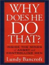 Why Does He Do That?: Inside the Minds of Angry and Controlling Men (MP3 Book) - Lundy Bancroft, Peter Berkrot