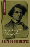 Frederick Douglass: A Life in Documents (A Nation Divided: Studies in the Civil War Era) - Frederick Douglass, L. Diane Barnes, Orville Vernon Burton