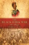 The Black Hawk War of 1832 - Patrick J. Jung