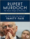 RUPERT MURDOCH, The Master Mogul of Fleet Street: 20 Tales from the Pages of Vanity Fair - Graydon Carter, Sarah Ellison, Bryan Burrough, James Wolcott
