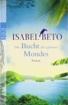 Die Bucht des grünen Mondes - Isabel Beto