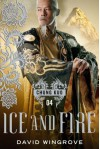 Ice and Fire: Chung Kuo Series - David Wingrove