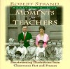 Moments for Teachers: Heartwarming Lessons for Givers of Knowledge - Robert Strand