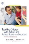 Teaching Children with Autism and Related Spectrum Disorders: An Art and a Science - Christy Magnusen, Tony Attwood
