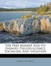 The Free Market and Its Enemies: Pseudo-Science, Socialism, and Inflation - Ludwig von Mises