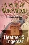 A Slip of Wormwood - Heather S. Ingemar