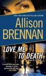 Love Me to Death: A Novel of Suspense - Allison Brennan