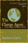 The Change Agent: How to Create a Wonderful World - Andrew Crofts