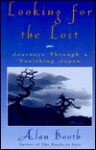 Looking for the Lost: Journeys Through a Vanishing Japan - Alan Booth