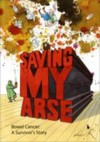 Saving My Arse: Bowel Cancer: A Survivors Story - Mark Davies
