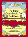 A First Cookbook for Children - Evelyne Johnson, Christopher Santoro